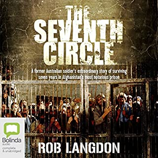 The Seventh Circle     My Seven Years of Hell in Afghanistan's Most Notorious Prison              By:                                                                                                                                 Robert Langdon                               Narrated by:                                                                                                                                 Nick Farnell                      Length: 7 hrs and 35 mins     61 ratings     Overall 4.4