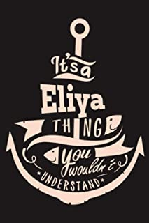 It'a Eliya Thing You Wouldn't Understand: Lined Notebook with Personalized First Name, Eliya name, Eliya personalized gift...