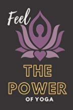 Feel The Power Of Yoga Notebook Dairy Exercise Tracker: Yoga Journal For Inspirational Yoga Person To Do Journaling  Its A Daily Food and Exercise Journal with Mindfulness Journals Quotes