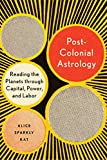 Postcolonial Astrology: Reading the Planets through Capital, Power, and Labor