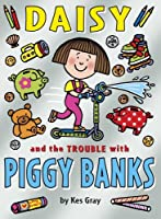 Daisy and the Trouble with Piggy Banks by KES GRAY(1905-07-07)