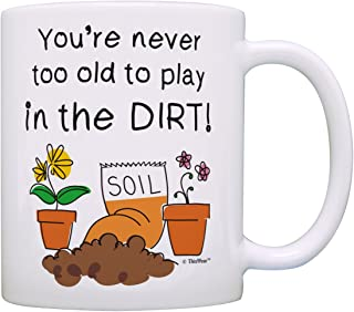Master Gardener Gifts You're Never Too Old to Play in the Dirt Garden Gifts for Men Gardening Gifts for Women Garden Gift Ideas Gift Coffee Mug Tea Cup White