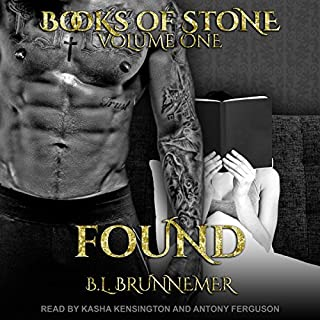 Found     Books of Stone Series, Book 1              By:                                                                                                                                 B.L. Brunnemer                               Narrated by:                                                                                                                                 Antony Ferguson,                                                                                        Kasha Kensington                      Length: 12 hrs and 32 mins     341 ratings     Overall 4.5
