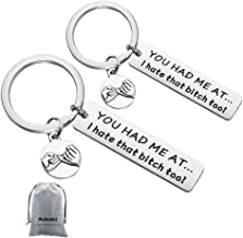 Best Friend Keychain,Girlfriend Gift,You Had Me at I Hate That Bitch Too,Perfect Friendship Gift Ideas for Women/Teens/Girls/Sisters, Gift for Birthday/Graduation/Christmas/New Year