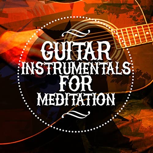 Solo Guitar, Guitar Instrumentals & Relaxing Guitar for Massage, Yoga and Meditation