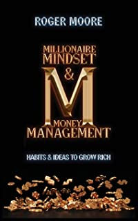 Millionaire Mindset and Money Management: Habits and Ideas to Grow Rich