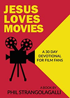 Jesus Loves Movies: A 30 Day Devotional for Film Fans