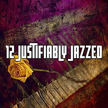 12 Justifiably Jazzed