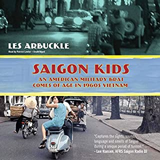 Saigon Kids                   By:                                                                                                                                 Les Arbuckle                               Narrated by:                                                                                                                                 Patrick Lawlor                      Length: 10 hrs and 42 mins     5 ratings     Overall 5.0