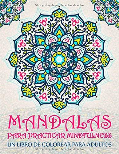Mandalas para practicar mindfulness: Un libro de colorear para adultos: 37 páginas antiestrés con citas inspiradoras y motivadoras para la relajación, el alivio del estrés y la cromoterapia