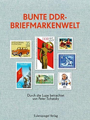 Bunte DDR-Briefmarkenwelt: Durch die Lupe betrachtet ((von Peter Tichatzky))