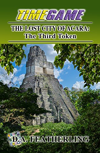 Book: The Lost City of Acara - The Third Token (Time Game Book 3) by D. A. Featherling
