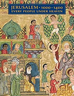 Jerusalem, 1000-1400: Every People Under Heaven