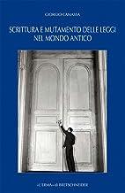 Scrittura e mutamento delle leggi nel mondo antico: Dal Vicino Oriente alla Grecia di età arcaica e classica (Problemi E R...
