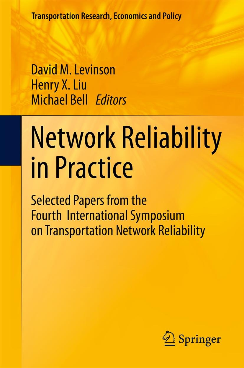Network Reliability in Practice: Selected Papers from the Fourth International Symposium on Transportation Network Reliability (Transportation Research, Economics and Policy)