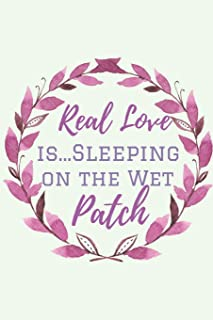 Real Love is..Sleeping on the Wet Patch: Journal, Naughty Valentine's day Gifts, Girlfriend Birthday Gift, Happy Anniversary Cards, Husbands gifts ... in. Perfect gifts for Your Amazing partner!.