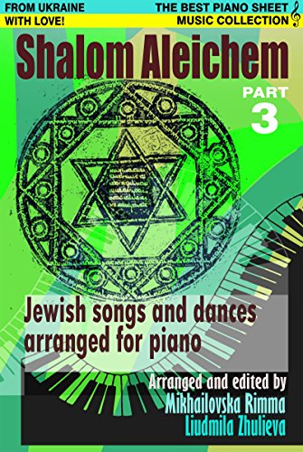 Shalom Aleichem Part 3 – Piano Sheet Music Collection (Jewish Songs And Dances Arranged For Piano) (English Edition)