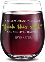 A Wise Woman Once Said - And She Lived Happily Ever After, Funny Wine Glasses Birthday Gifts, for Women Friends,Gifts for her (15 oz Stemless)