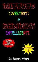 Battute Divertenti X Bambini Intelligenti: Oltre 200 battute e barzellette corte per bambini 7 - 12 anni (VOLUME1)