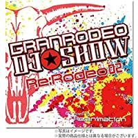 DJ☆SHOW Re:Rodeo mixed by Re:animation Vol.2 GRANRODEO