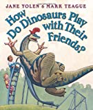 How Do Dinosaurs Play With Their Friends? - Book Cover