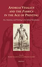 Andreas Vesalius and the 'Fabrica' in the Age of Printing: Art, Anatomy, and Printing in the Italian Renaissance (Cursor Mundi)