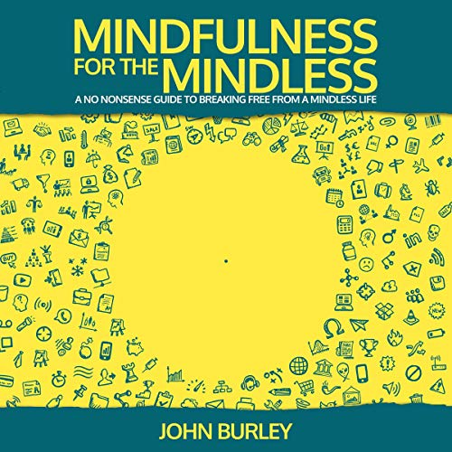 Mindfulness for the Mindless: A No Nonsense Guide to Breaking Free from a Mindless Life cover art