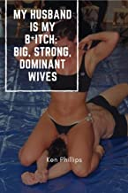 My Husband is My B*itch:  Big, Strong, Dominant Wives