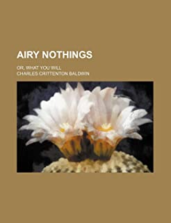 Airy Nothings; Or, What You Will