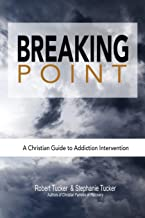 Breaking Point: A Christian Guide to Addiction Intervention
