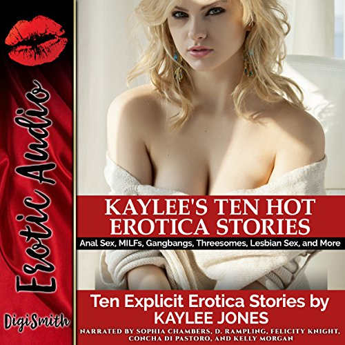 Kaylee's Ten Hot Erotica Stories     Anal Sex, MILFs, Gangbangs, Threesomes, Lesbian Sex, and More              By:                                                                                                                                 Kaylee Jones                               Narrated by:                                                                                                                                 Sophia Chambers,                                                                                        D. Rampling,                                                                                        Felicity Knight,                   and others                 Length: 4 hrs and 59 mins     1 rating     Overall 5.0