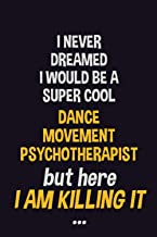 I never dreamed I would be a super cool Dance Movement Psychotherapist but here I am killing it: Job Related Motivational ...