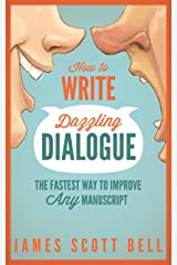 How to Write Dazzling Dialogue: The Fastest Way to Improve Any Manuscript (Bell on Writing Book 2) Kindle Edition