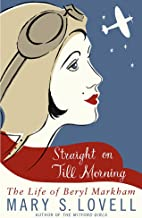 Straight On Till Morning: The Life Of Beryl Markham