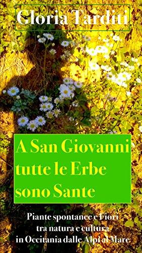 A San Giovanni tutte le Erbe sono Sante: Piante spontanee e fiori tra natura e cultura in Occitania dalle Alpi al Mare