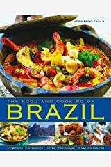 The Food and Cooking of Brazil: Traditions, Ingredients, Tastes, Techniques, 65 Classic Recipes ハードカバー