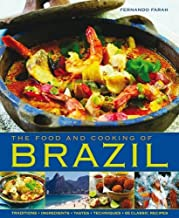 The Food and Cooking of Brazil: Traditions, Ingredients, Tastes, Techniques, 65 Classic Recipes