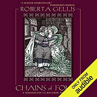 Chains of Folly     A Magdalene la Batarde Mystery, Book 4              By:                                                                                                                                 Roberta Gellis                               Narrated by:                                                                                                                                 Susan Duerden                      Length: 10 hrs and 3 mins     72 ratings     Overall 3.9