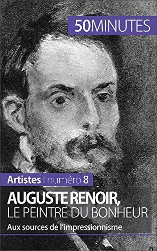 Auguste Renoir, le peintre du bonheur: Aux sources de l'impressionnisme (Artistes t. 8) (French Edition)