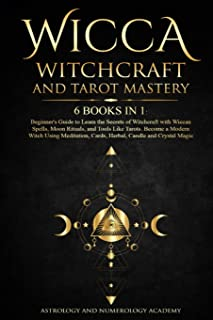 Wicca Witchcraft and Tarot Mastery: 6 Books in 1: Beginner's Guide to Learn the Secrets of Witchcraft with Wiccan Spells, ...