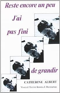 Reste Encore un Peu. J'Ai Pas Fini de Grandir (French Edition)
