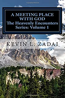 A Meeting Place With God: Your Purpose And Destiny Revealed (Heavenly Encounters Series) (Volume 1)