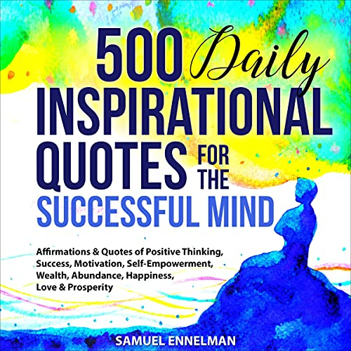 Download 500 Daily Inspirational Quotes for the Successful Mind: Affirmations & Quotes of Positive Thinking, audio book