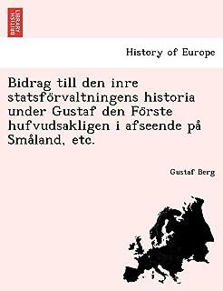 Bidrag Till Den Inre Statsfo Rvaltningens Historia Under Gustaf Den Fo Rste Hufvudsakligen I Afseende Pa Sma Land, Etc.