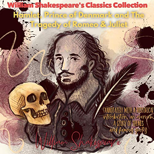 William Shakespeare's Classics Collection: Hamlet, Prince of Denmark and The Tragedy of Romeo & Juliet (Annotated) cover art