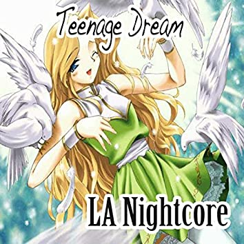 Teenage Dream (Nightcore Version)