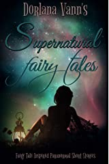 Supernatural Fairy Tales: Fairy Tale Inspired Paranormal Short Stories Kindle Edition