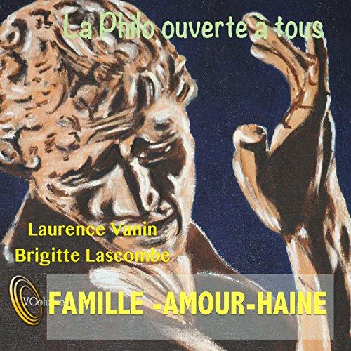La Philo ouverte à tous : Famille - Amour - Haine audiobook cover art