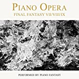 Piano Opera Final Fantasy VII/VIII/IX (Performed By Piano Fantasy)