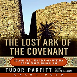 The Lost Ark of the Covenant     Solving the 2,500 Year Old Mystery of the Biblical Ark              By:                                                                                                                                 Tudor Parfitt                               Narrated by:                                                                                                                                 Graeme Malcolm                      Length: 10 hrs and 31 mins     33 ratings     Overall 3.6